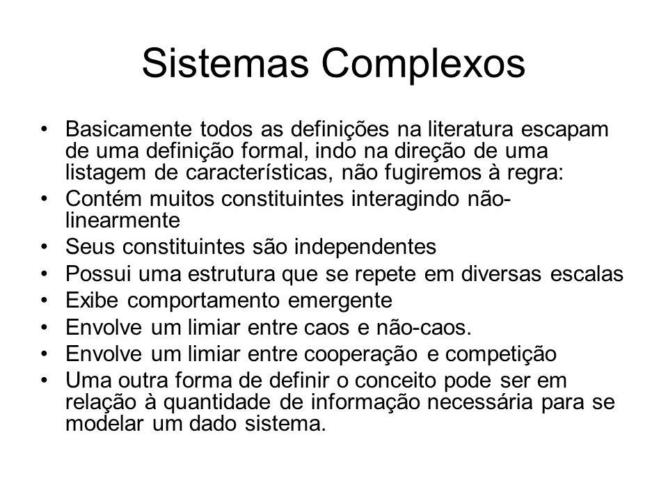 Sistemas Complexos Basicamente todos as definições na literatura escapam de uma definição formal, indo na direção de uma listagem de características,