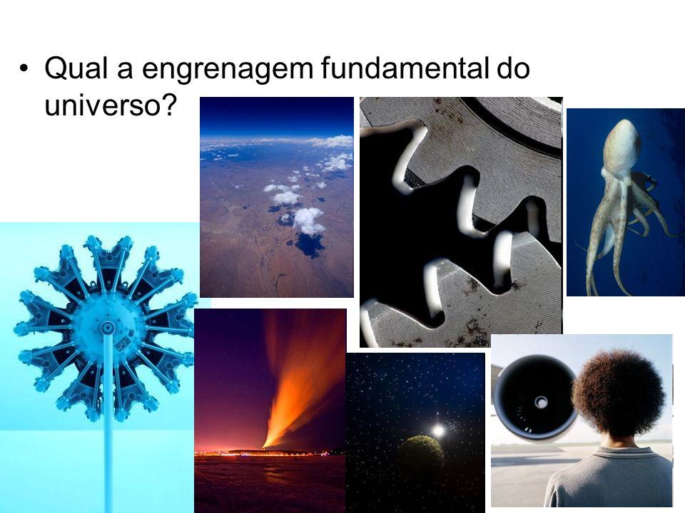 Qual a engrenagem fundamental do universo?
