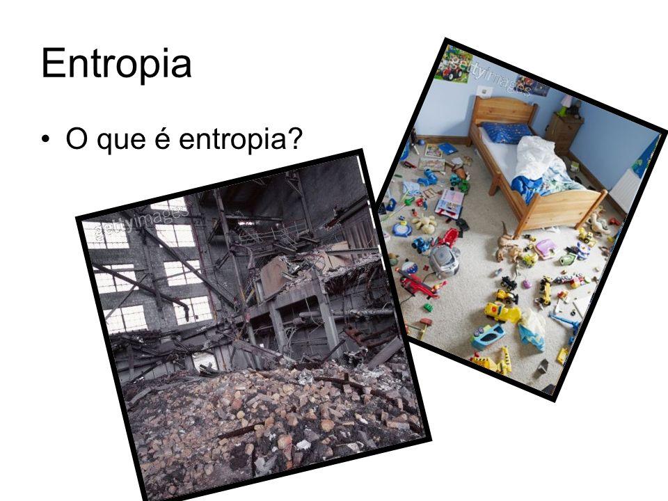 Entropia O que é entropia?