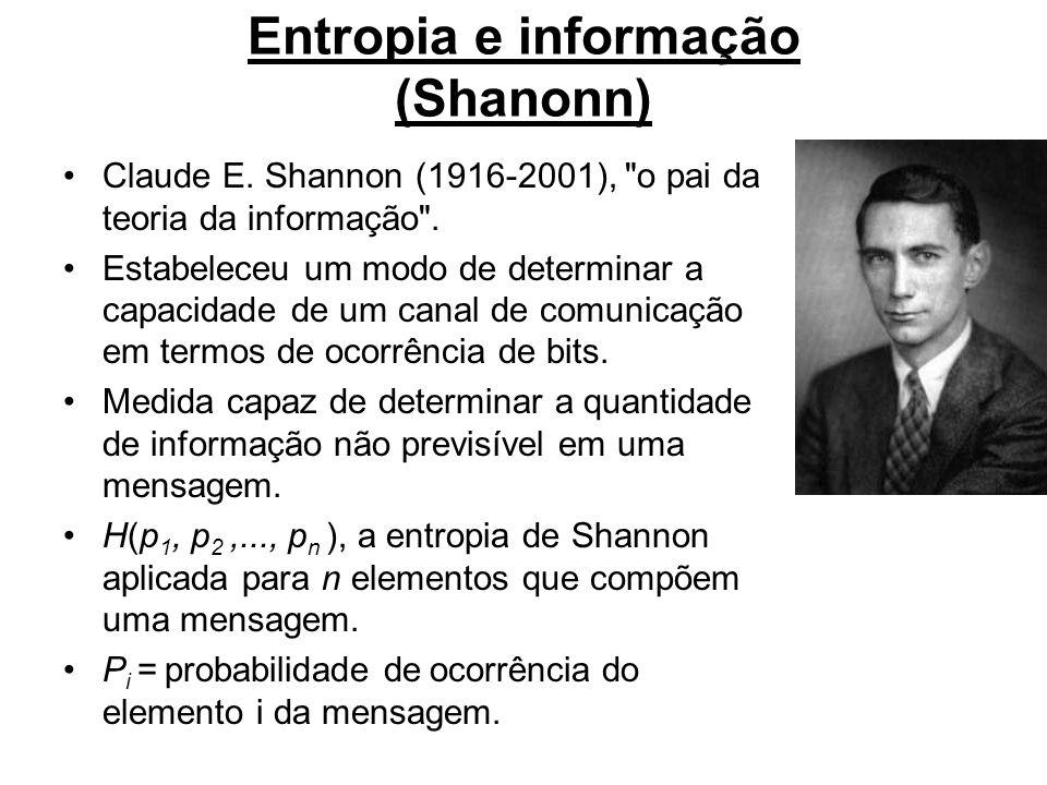 Entropia e informação (Shanonn) Claude E.Shannon (1916-2001), o pai da teoria da informação .