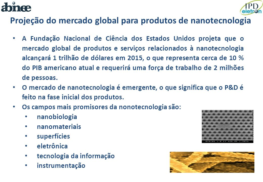 A Fundação Nacional de Ciência dos Estados Unidos projeta que o mercado global de produtos e serviços relacionados à nanotecnologia alcançará 1 trilhã