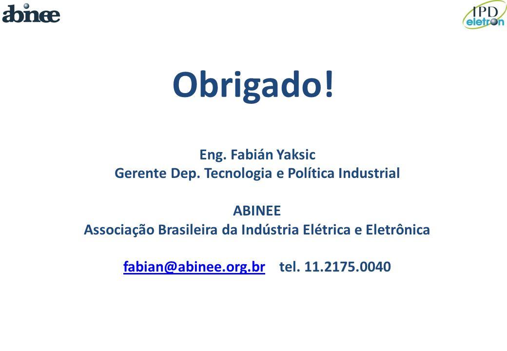 Eng. Fabián Yaksic Gerente Dep. Tecnologia e Política Industrial ABINEE Associação Brasileira da Indústria Elétrica e Eletrônica fabian@abinee.org.brf
