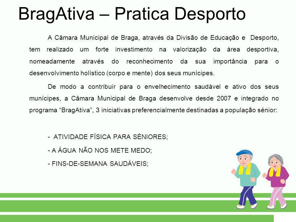 BragAtiva – Pratica Desporto A Câmara Municipal de Braga, através da Divisão de Educação e Desporto, tem realizado um forte investimento na valorizaçã