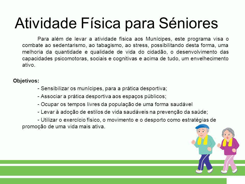 Atividade Física para Séniores Para além de levar a atividade física aos Munícipes, este programa visa o combate ao sedentarismo, ao tabagismo, ao str