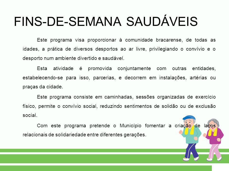 FINS-DE-SEMANA SAUDÁVEIS Este programa visa proporcionar à comunidade bracarense, de todas as idades, a prática de diversos desportos ao ar livre, pri