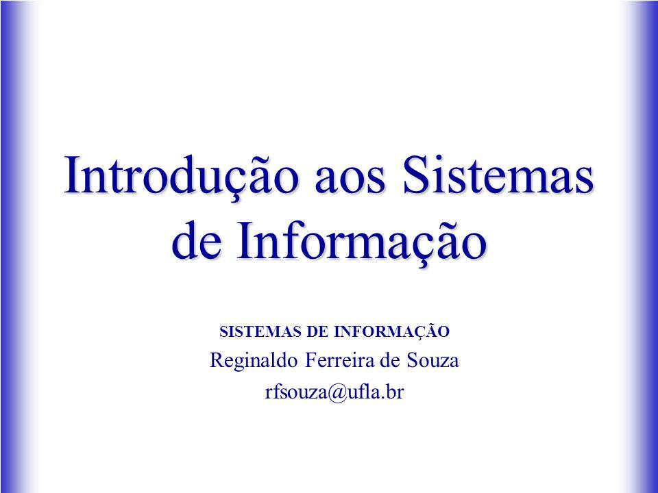 Introdução aos Sistemas de Informação SISTEMAS DE INFORMAÇÃO Reginaldo Ferreira de Souza rfsouza@ufla.br