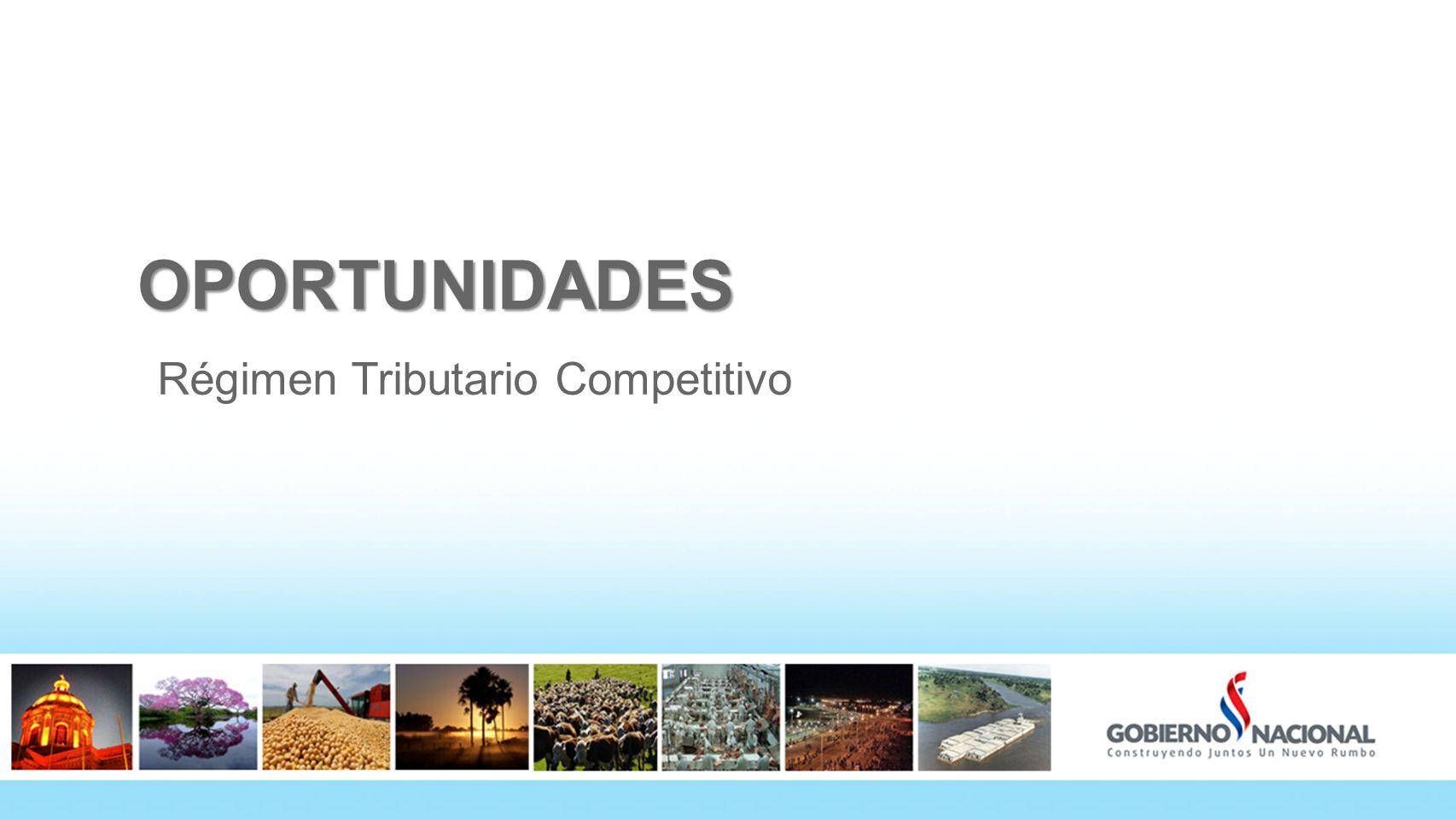 OPORTUNIDADES Régimen Tributario Competitivo