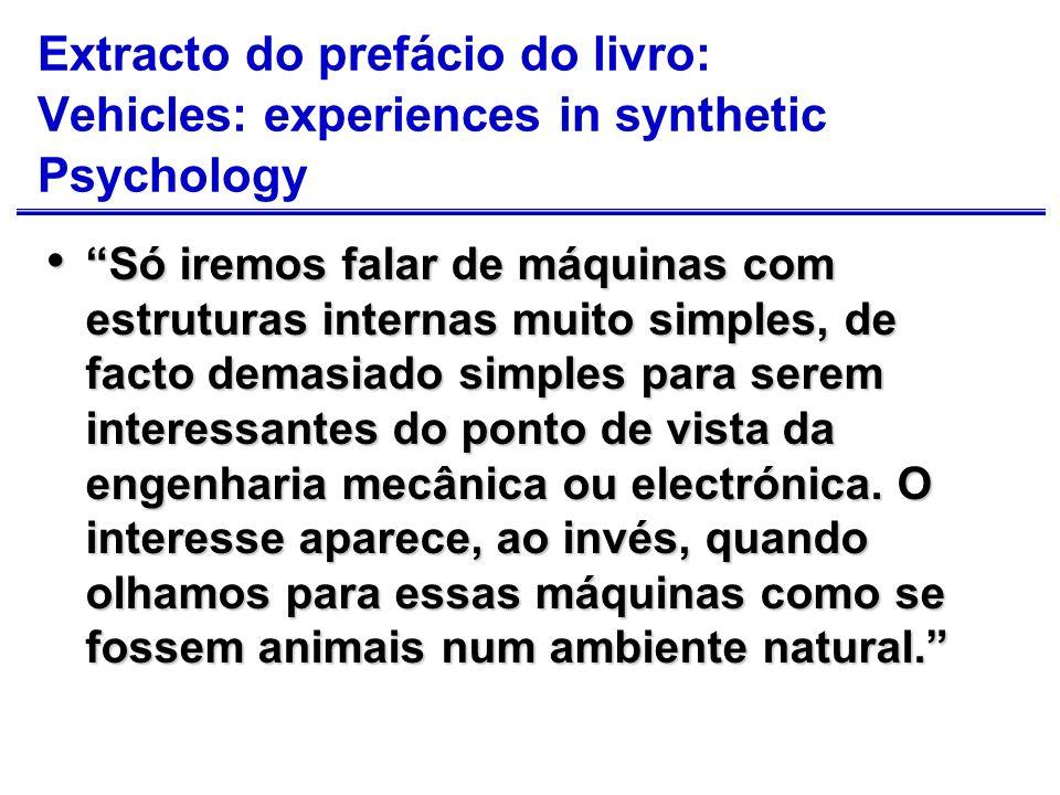 Extracto do prefácio do livro: Vehicles: experiences in synthetic Psychology (cont.) Somos tentados, então, a utilizar uma linguagem psicológica para os descrever.