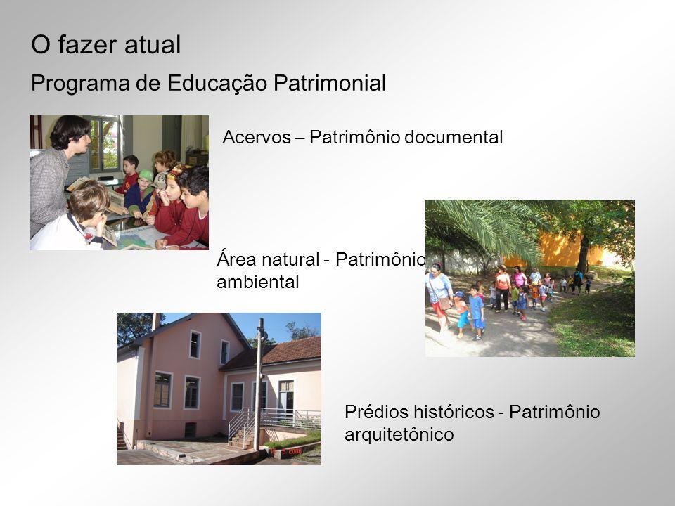 Prédios históricos - Patrimônio arquitetônico Acervos – Patrimônio documental Área natural - Patrimônio ambiental Programa de Educação Patrimonial O f
