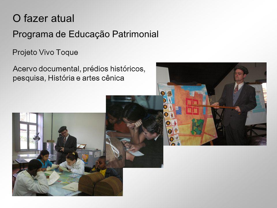 Projeto Vivo Toque Acervo documental, prédios históricos, pesquisa, História e artes cênica Programa de Educação Patrimonial O fazer atual