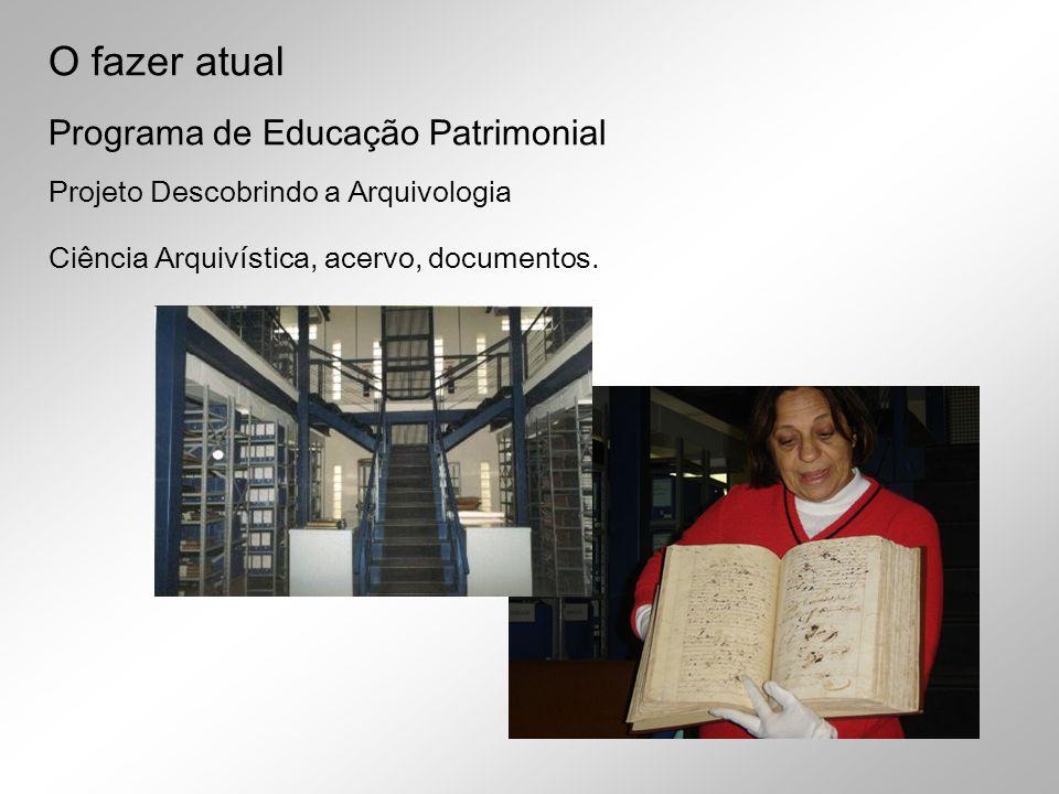 Projeto Descobrindo a Arquivologia Ciência Arquivística, acervo, documentos. Programa de Educação Patrimonial O fazer atual