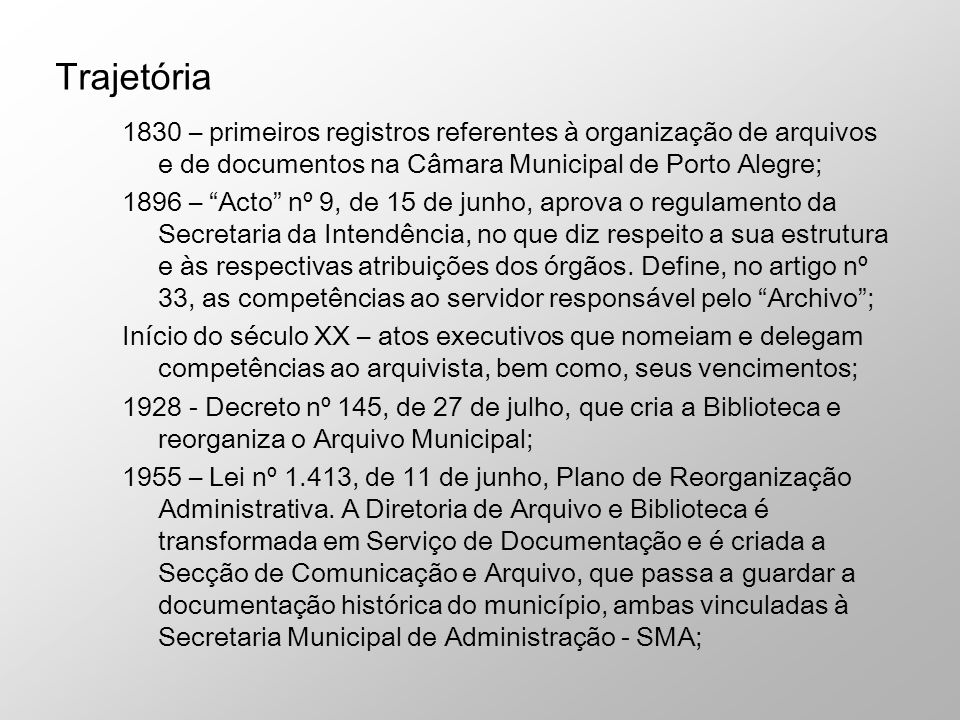1830 – primeiros registros referentes à organização de arquivos e de documentos na Câmara Municipal de Porto Alegre; 1896 – Acto nº 9, de 15 de junho,