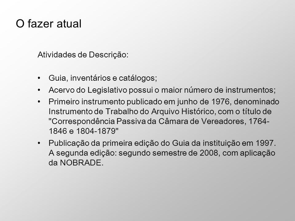 Atividades de Descrição: Guia, inventários e catálogos; Acervo do Legislativo possui o maior número de instrumentos; Primeiro instrumento publicado em