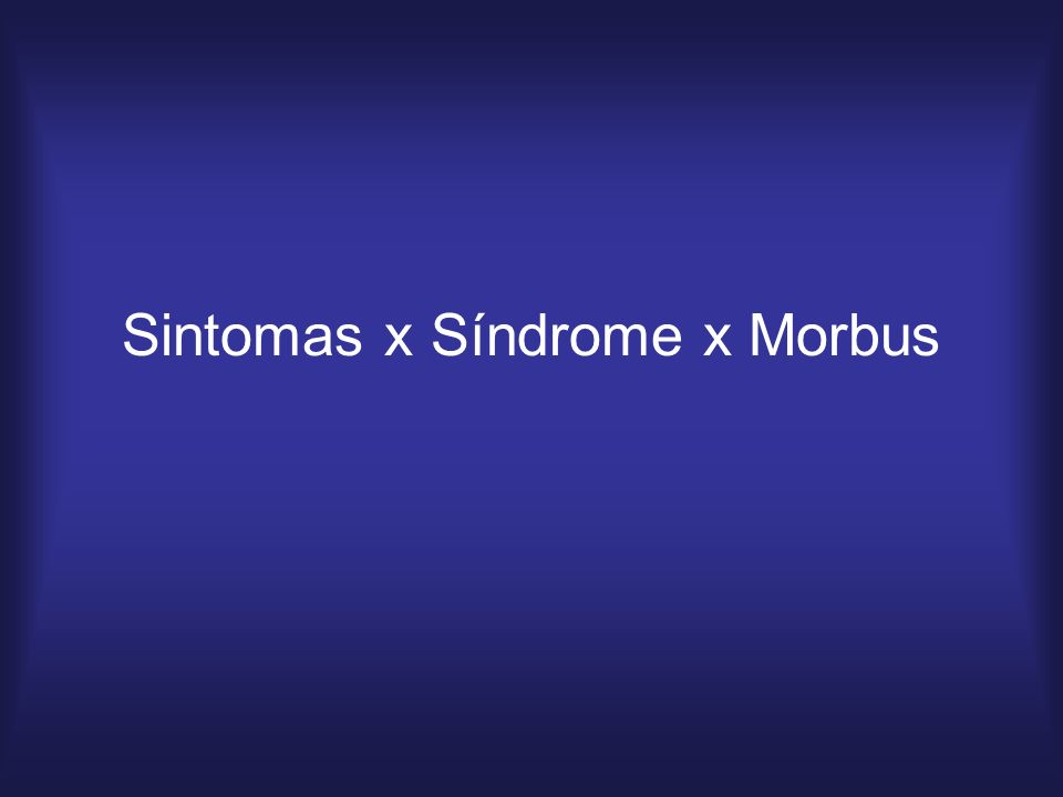 Sintomas x Síndrome x Morbus
