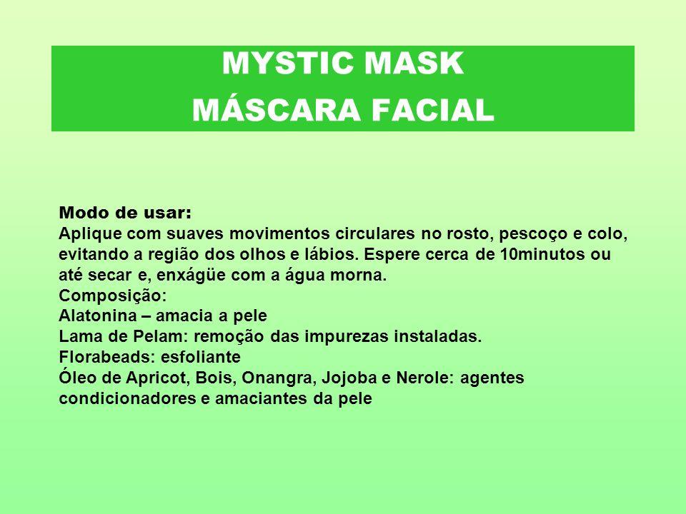 MYSTIC MASK MÁSCARA FACIAL Modo de usar: Aplique com suaves movimentos circulares no rosto, pescoço e colo, evitando a região dos olhos e lábios. Espe