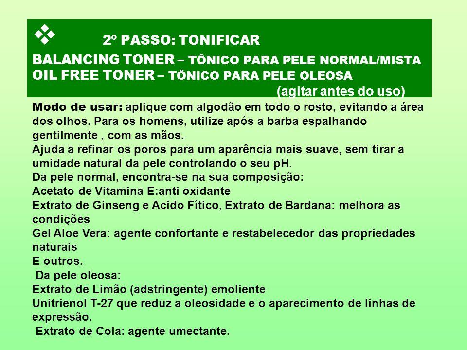 2º PASSO: TONIFICAR BALANCING TONER – TÔNICO PARA PELE NORMAL/MISTA OIL FREE TONER – TÔNICO PARA PELE OLEOSA (agitar antes do uso) Modo de usar: apliq