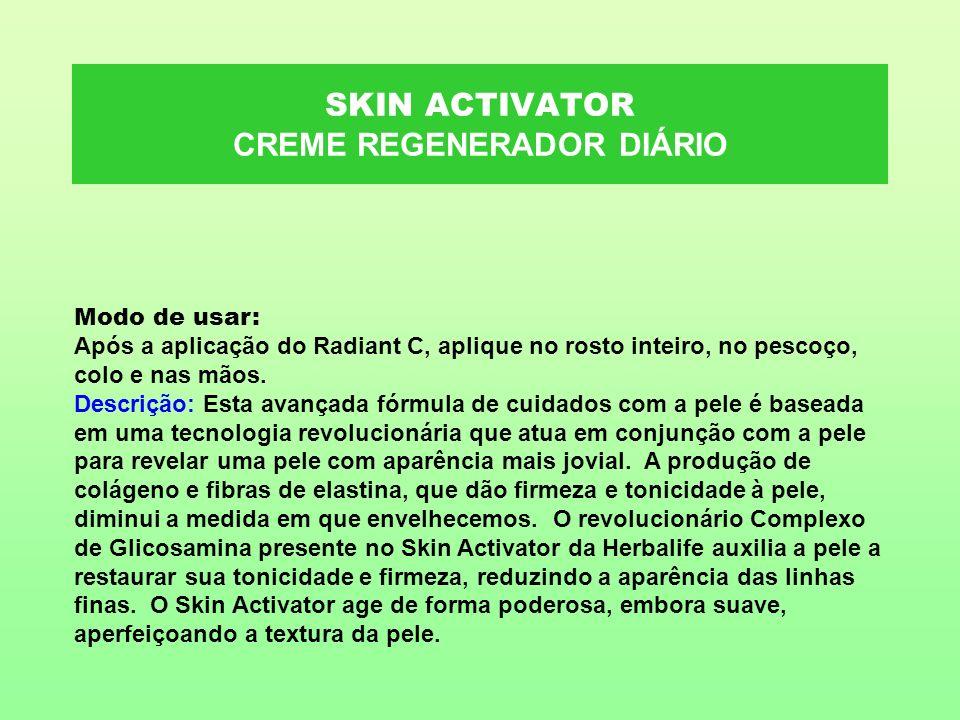 SKIN ACTIVATOR CREME REGENERADOR DIÁRIO Modo de usar: Após a aplicação do Radiant C, aplique no rosto inteiro, no pescoço, colo e nas mãos. Descrição: