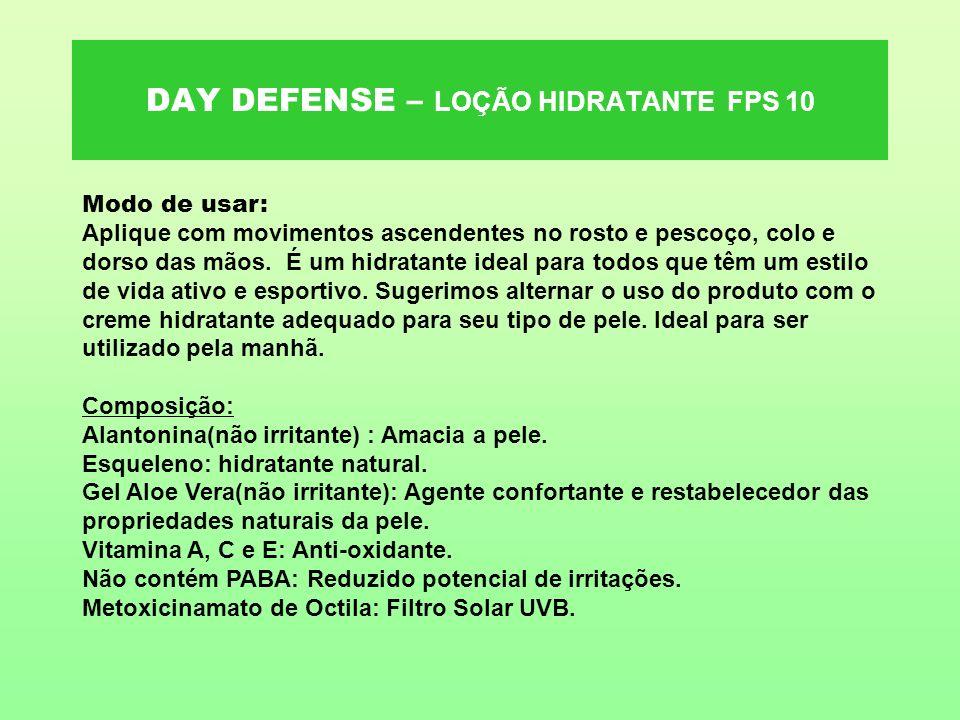 DAY DEFENSE – LOÇÃO HIDRATANTE FPS 10 Modo de usar: Aplique com movimentos ascendentes no rosto e pescoço, colo e dorso das mãos. É um hidratante idea