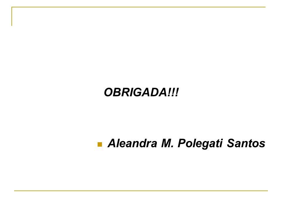 OBRIGADA!!! Aleandra M. Polegati Santos