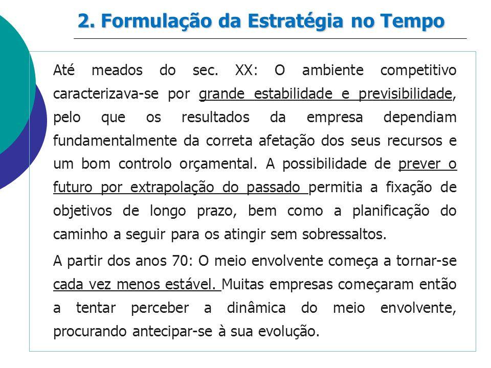 Até meados do sec. XX: O ambiente competitivo caracterizava-se por grande estabilidade e previsibilidade, pelo que os resultados da empresa dependiam