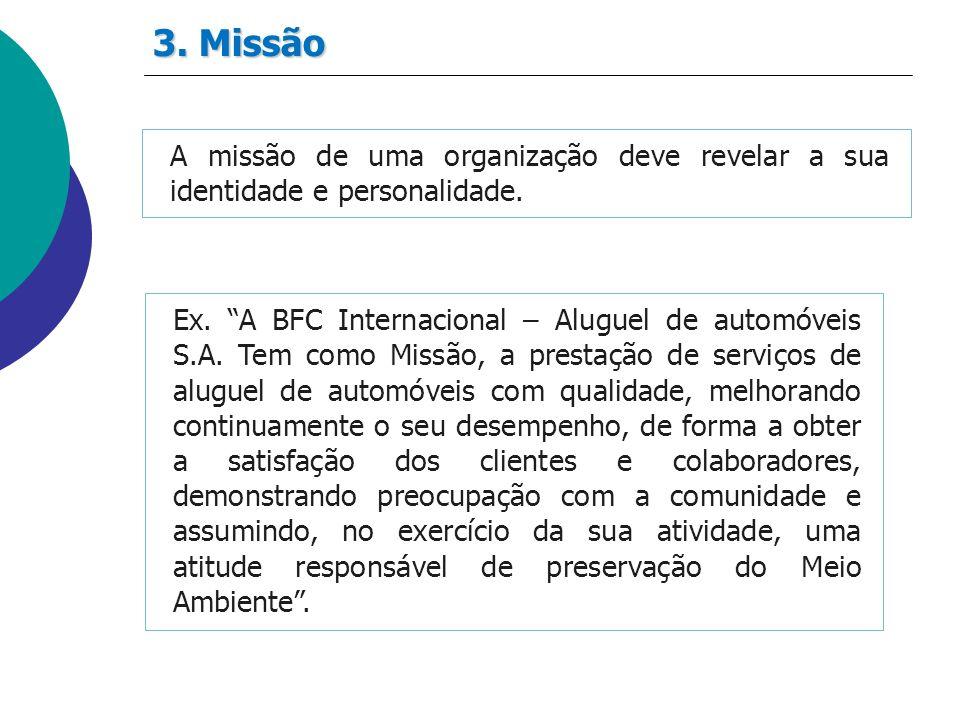 A missão de uma organização deve revelar a sua identidade e personalidade. Ex. A BFC Internacional – Aluguel de automóveis S.A. Tem como Missão, a pre