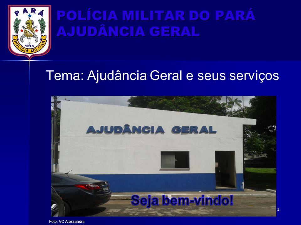 POLÍCIA MILITAR DO PARÁ AJUDÂNCIA GERAL Tema: Ajudância Geral e seus serviços Foto: VC Alessandra 1