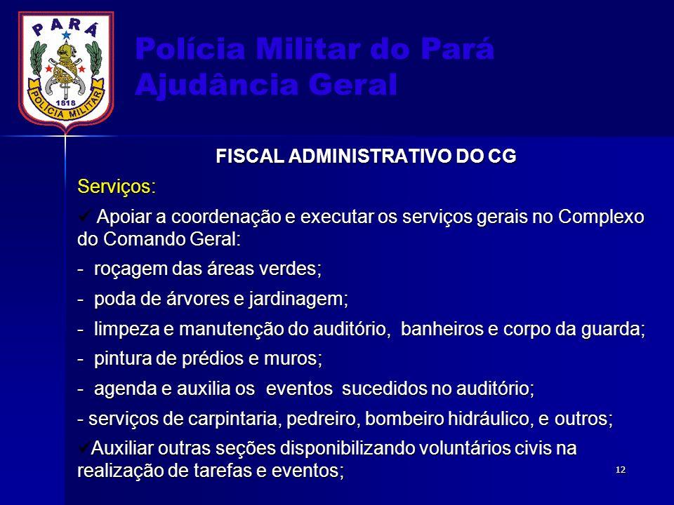 Polícia Militar do Pará Ajudância Geral FISCAL ADMINISTRATIVO DO CG Serviços: Apoiar a coordenação e executar os serviços gerais no Complexo do Comand