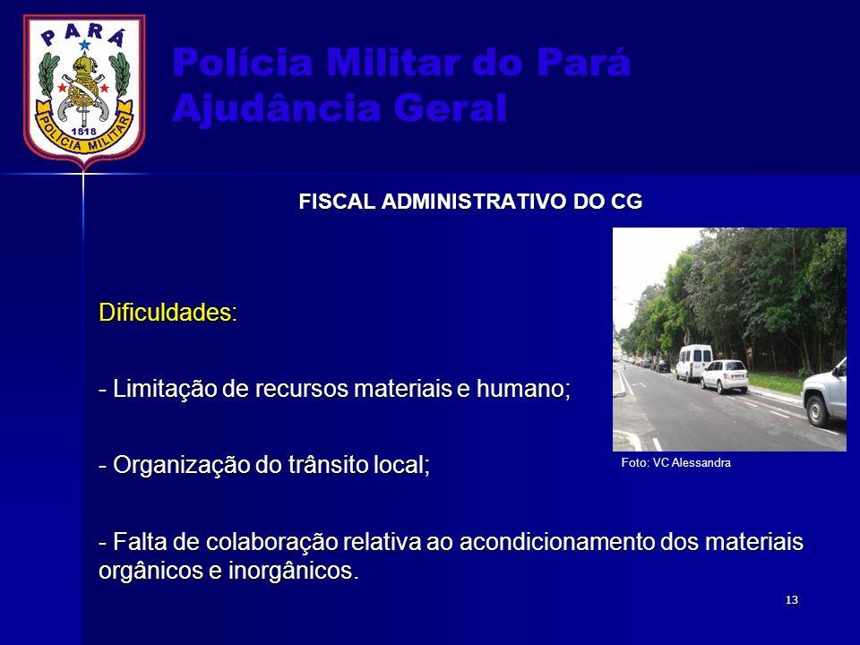Polícia Militar do Pará Ajudância Geral FISCAL ADMINISTRATIVO DO CG Dificuldades: - Limitação de recursos materiais e humano; - Organização do trânsit