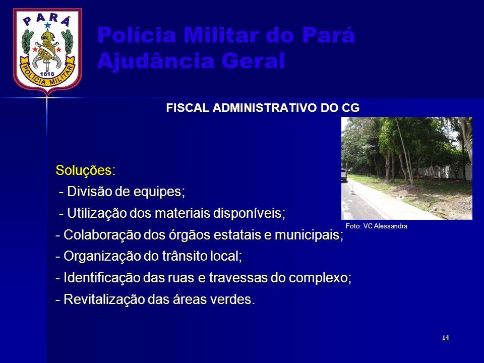 Polícia Militar do Pará Ajudância Geral FISCAL ADMINISTRATIVO DO CG Soluções: - Divisão de equipes; - Divisão de equipes; - Utilização dos materiais d