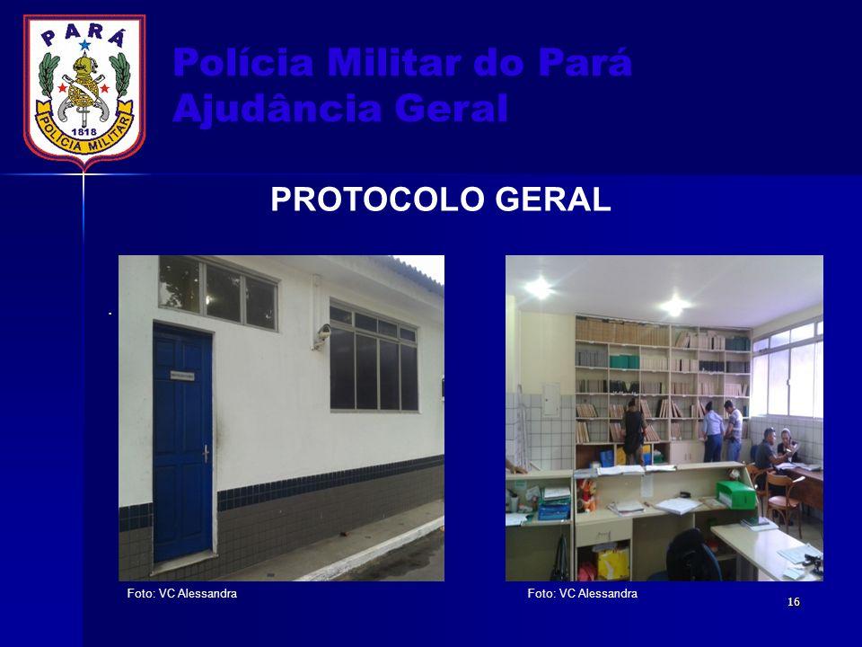 Polícia Militar do Pará Ajudância Geral PROTOCOLO GERAL Foto: VC Alessandra. 16