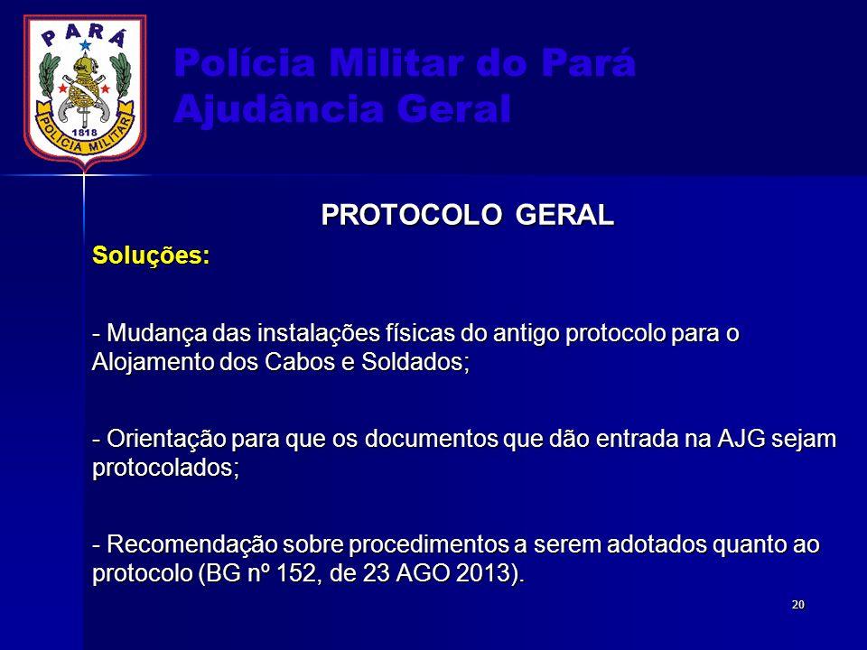 Polícia Militar do Pará Ajudância Geral PROTOCOLO GERAL Soluções: - Mudança das instalações físicas do antigo protocolo para o Alojamento dos Cabos e
