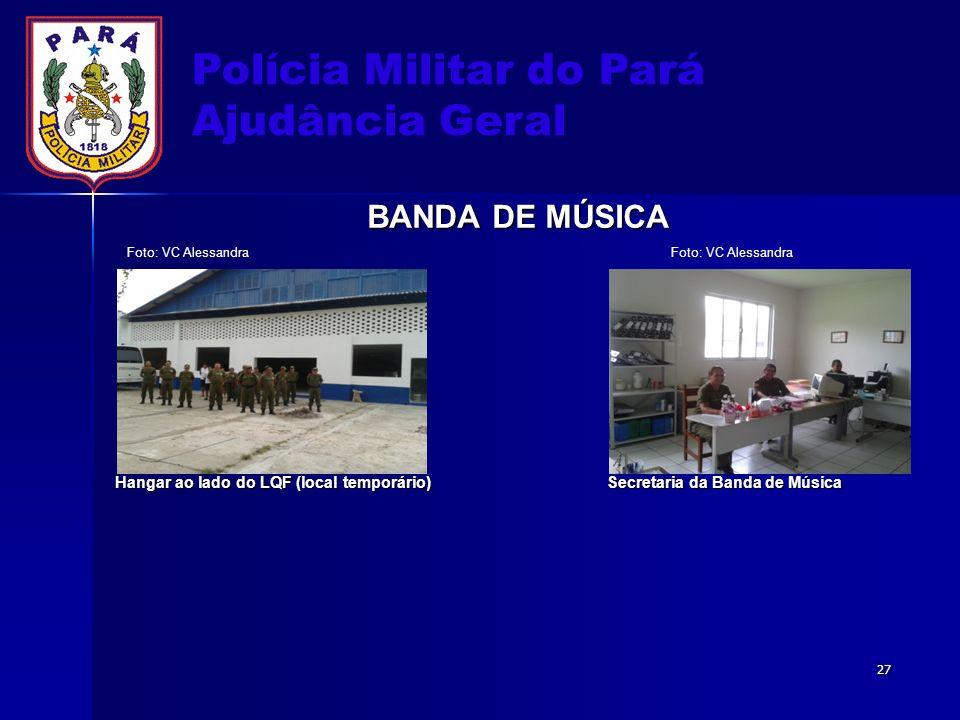 Polícia Militar do Pará Ajudância Geral BANDA DE MÚSICA Hangar ao lado do LQF (local temporário) Secretaria da Banda de Música Hangar ao lado do LQF (