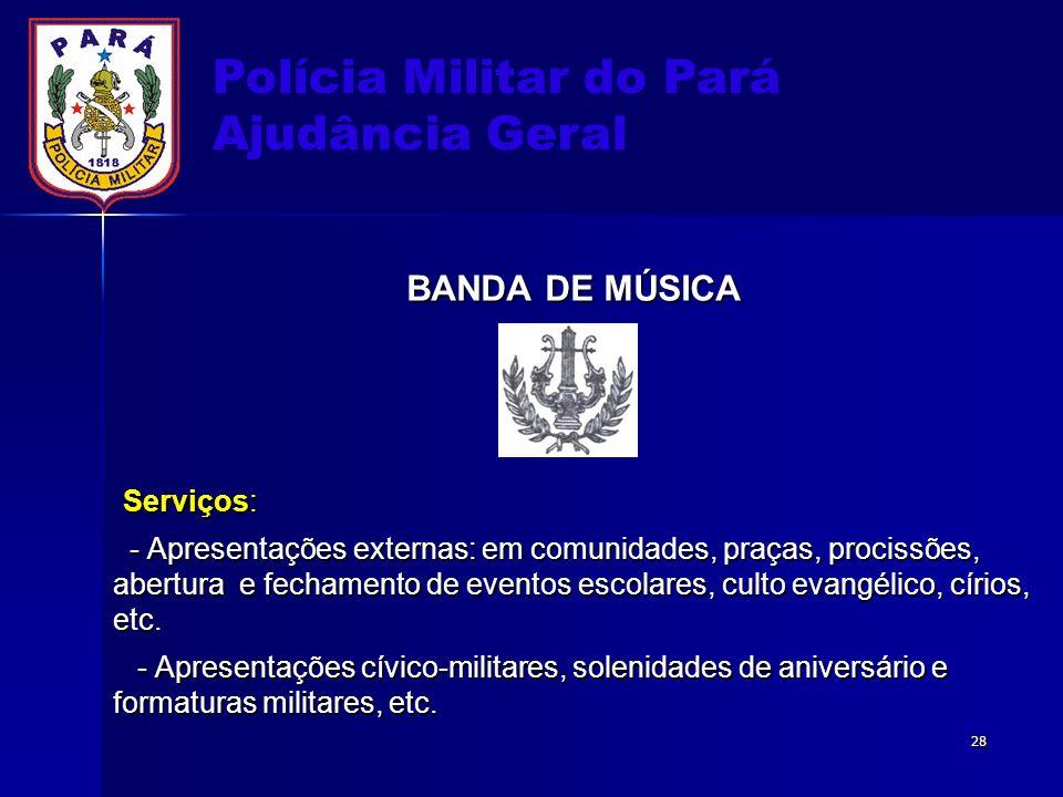 Polícia Militar do Pará Ajudância Geral BANDA DE MÚSICA Serviços: Serviços: - Apresentações externas: em comunidades, praças, procissões, abertura e f