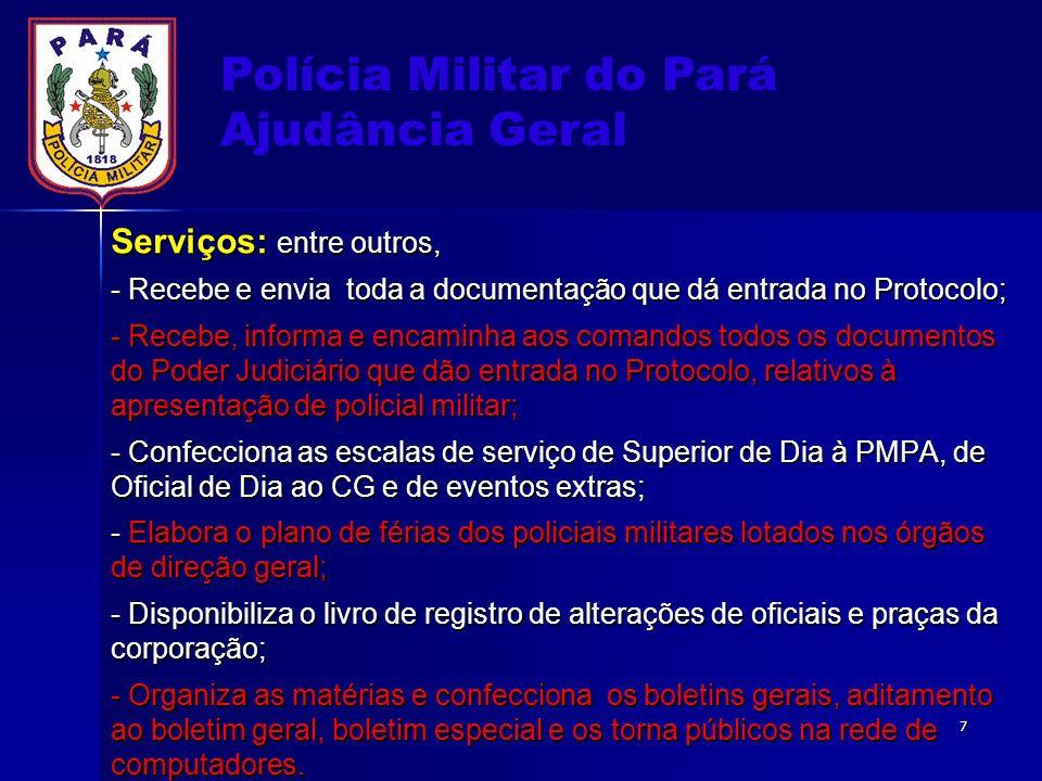 Polícia Militar do Pará Ajudância Geral Serviços: entre outros, - Recebe e envia toda a documentação que dá entrada no Protocolo; - Recebe, informa e