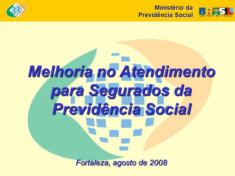 Fortaleza, agosto de 2008 Melhoria no Atendimento para Segurados da Previdência Social Ministério da Previdência Social