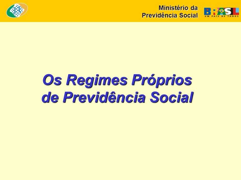 Os Regimes Próprios de Previdência Social Ministério da Previdência Social