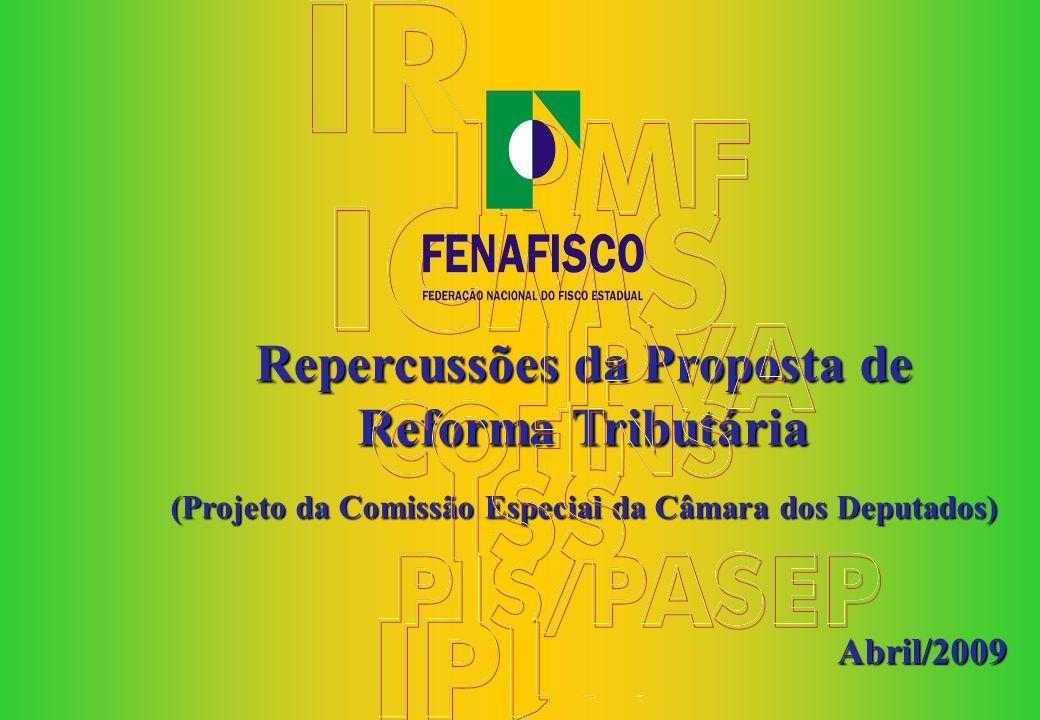 Repercussões da Proposta de Reforma Tributária (Projeto da Comissão Especial da Câmara dos Deputados) Abril/2009