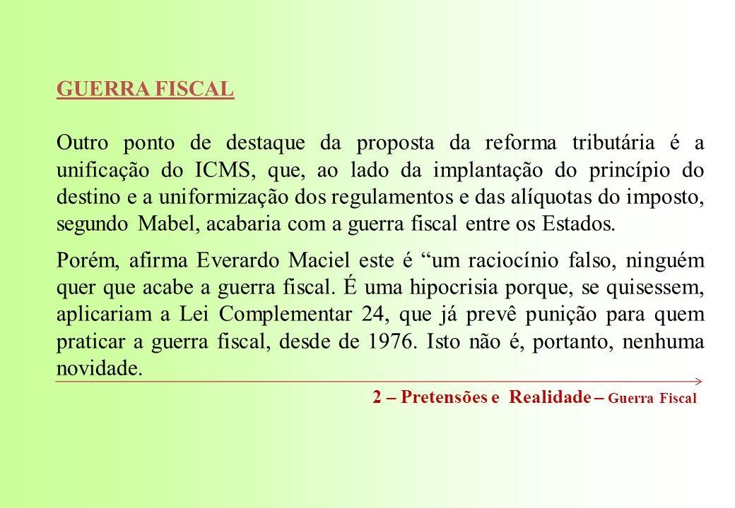 GUERRA FISCAL Outro ponto de destaque da proposta da reforma tributária é a unificação do ICMS, que, ao lado da implantação do princípio do destino e a uniformização dos regulamentos e das alíquotas do imposto, segundo Mabel, acabaria com a guerra fiscal entre os Estados.