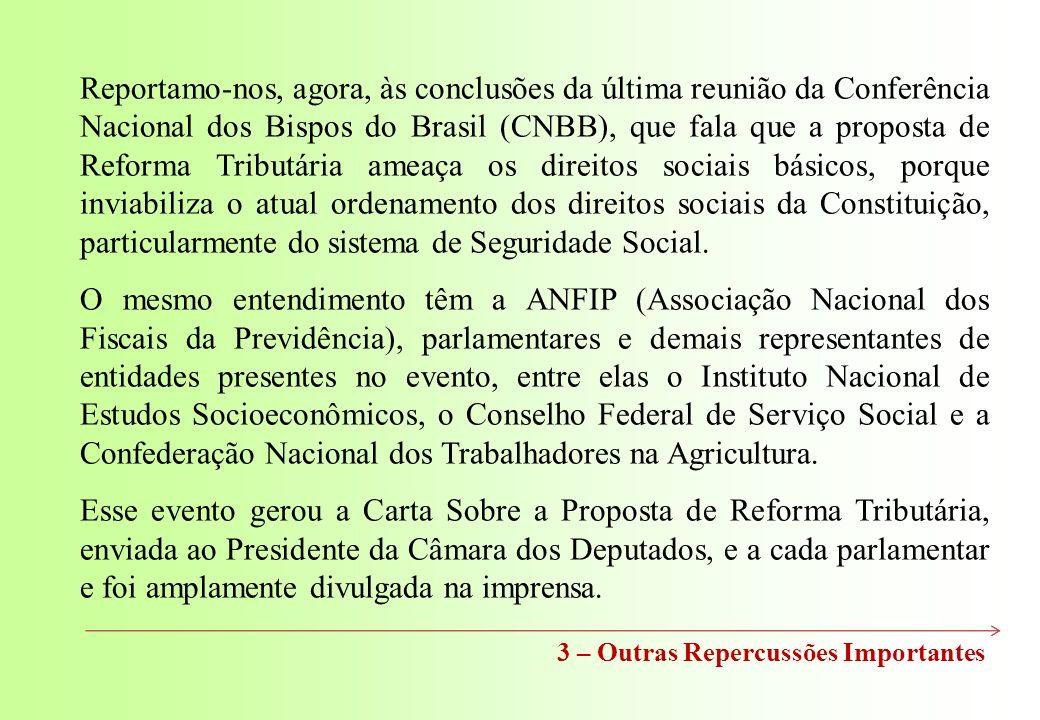 Reportamo-nos, agora, às conclusões da última reunião da Conferência Nacional dos Bispos do Brasil (CNBB), que fala que a proposta de Reforma Tributária ameaça os direitos sociais básicos, porque inviabiliza o atual ordenamento dos direitos sociais da Constituição, particularmente do sistema de Seguridade Social.