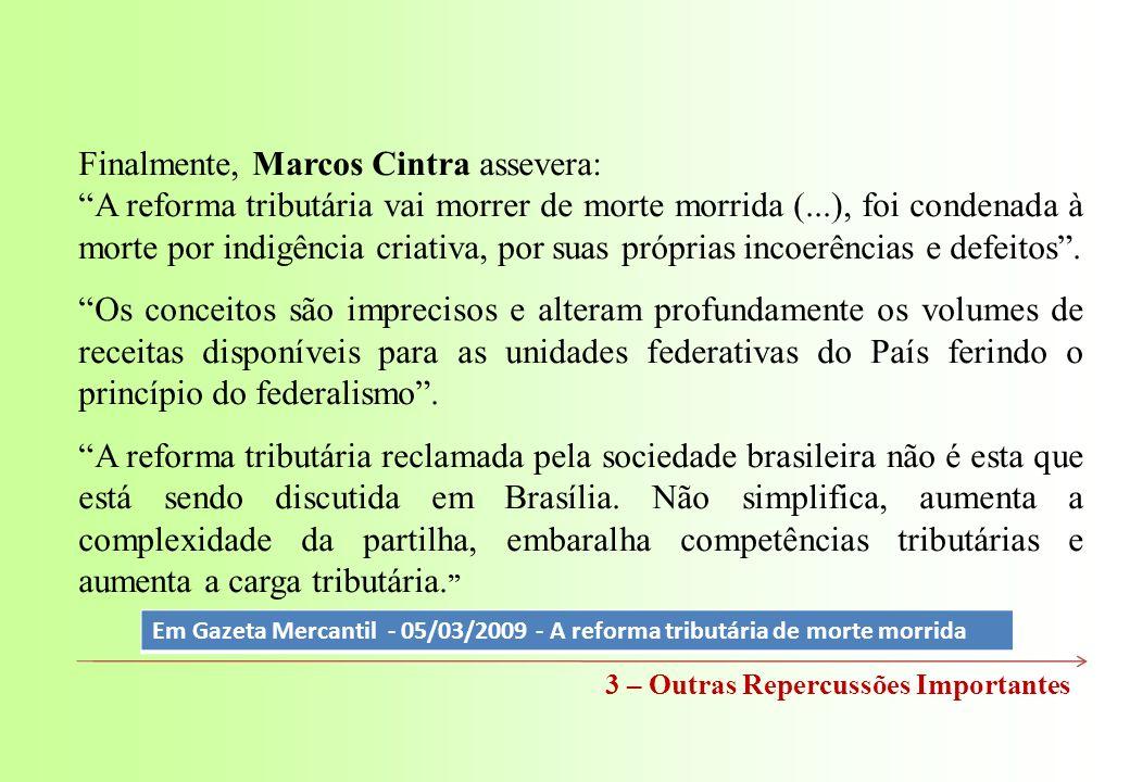 Finalmente, Marcos Cintra assevera: A reforma tributária vai morrer de morte morrida (...), foi condenada à morte por indigência criativa, por suas próprias incoerências e defeitos.