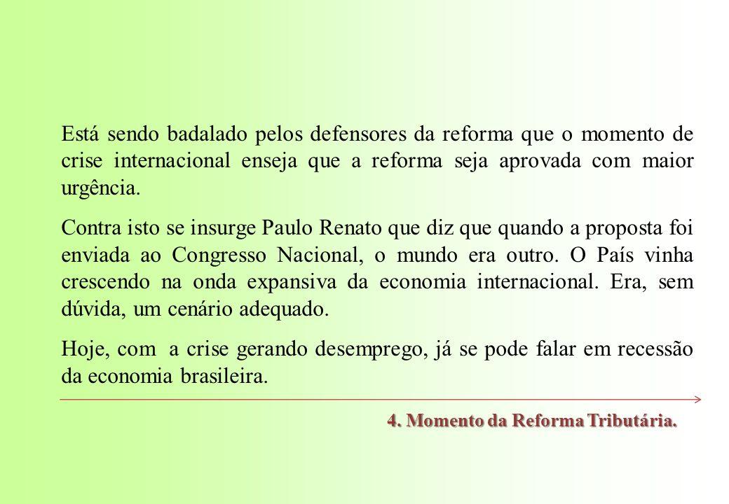 Está sendo badalado pelos defensores da reforma que o momento de crise internacional enseja que a reforma seja aprovada com maior urgência.