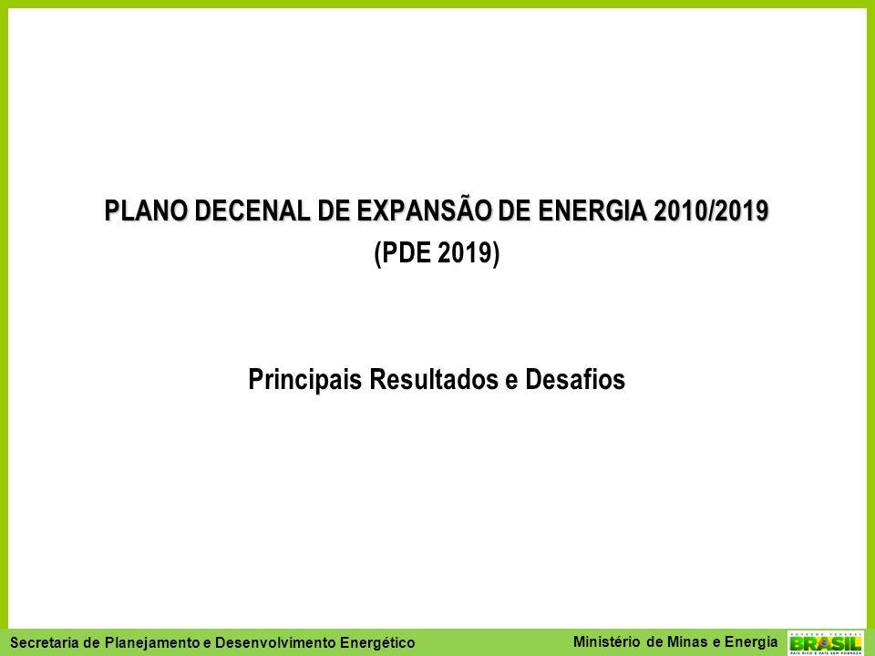 Secretaria de Planejamento e Desenvolvimento Energético - SPE Secretaria de Planejamento e Desenvolvimento Energético Ministério de Minas e Energia PLANO DECENAL DE EXPANSÃO DE ENERGIA 2010/2019 (PDE 2019) Principais Resultados e Desafios