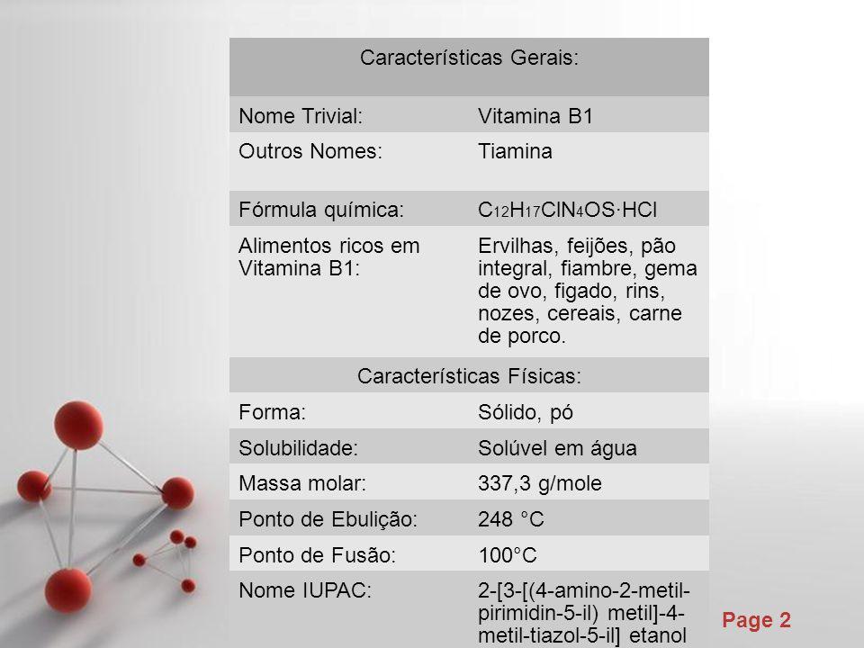 Powerpoint Templates Page 2 Características Gerais: Nome Trivial:Vitamina B1 Outros Nomes:Tiamina Fórmula química:C 12 H 17 ClN 4 OS·HCl Alimentos ric