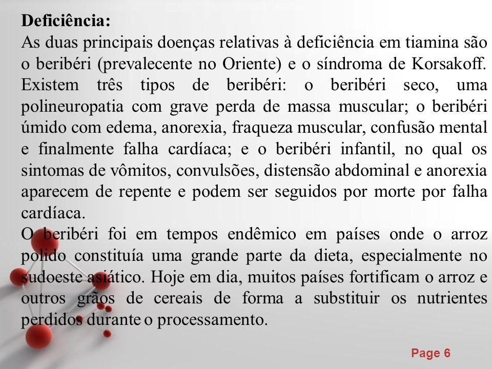 Powerpoint Templates Page 6 Deficiência: As duas principais doenças relativas à deficiência em tiamina são o beribéri (prevalecente no Oriente) e o sí