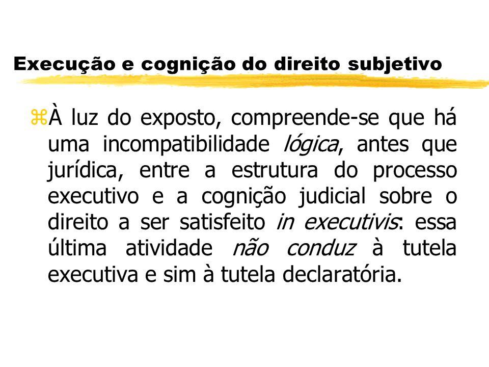 Execução e cognição do direito subjetivo zÀ luz do exposto, compreende-se que há uma incompatibilidade lógica, antes que jurídica, entre a estrutura d
