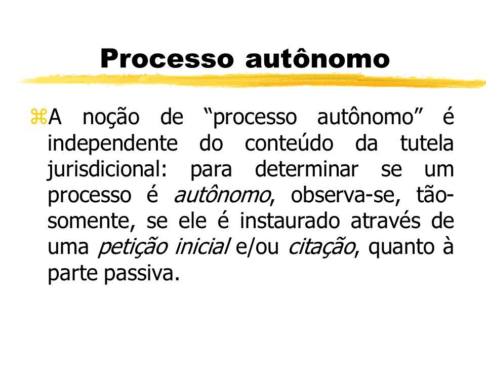 Processo autônomo zA noção de processo autônomo é independente do conteúdo da tutela jurisdicional: para determinar se um processo é autônomo, observa