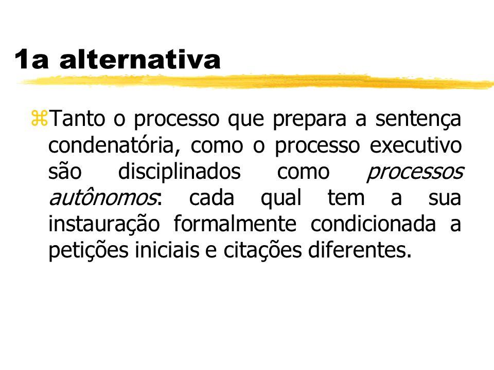 1a alternativa zTanto o processo que prepara a sentença condenatória, como o processo executivo são disciplinados como processos autônomos: cada qual