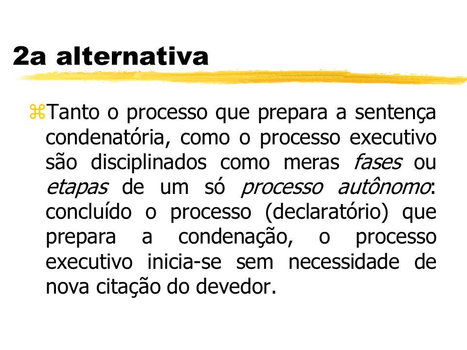 2a alternativa zTanto o processo que prepara a sentença condenatória, como o processo executivo são disciplinados como meras fases ou etapas de um só