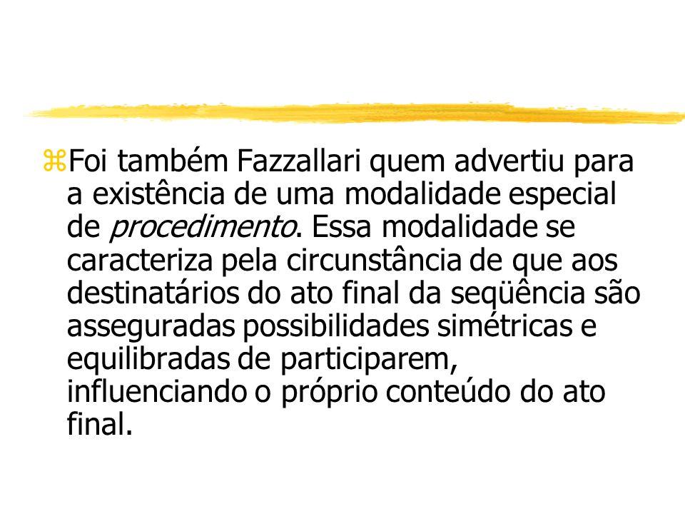 zFoi também Fazzallari quem advertiu para a existência de uma modalidade especial de procedimento. Essa modalidade se caracteriza pela circunstância d