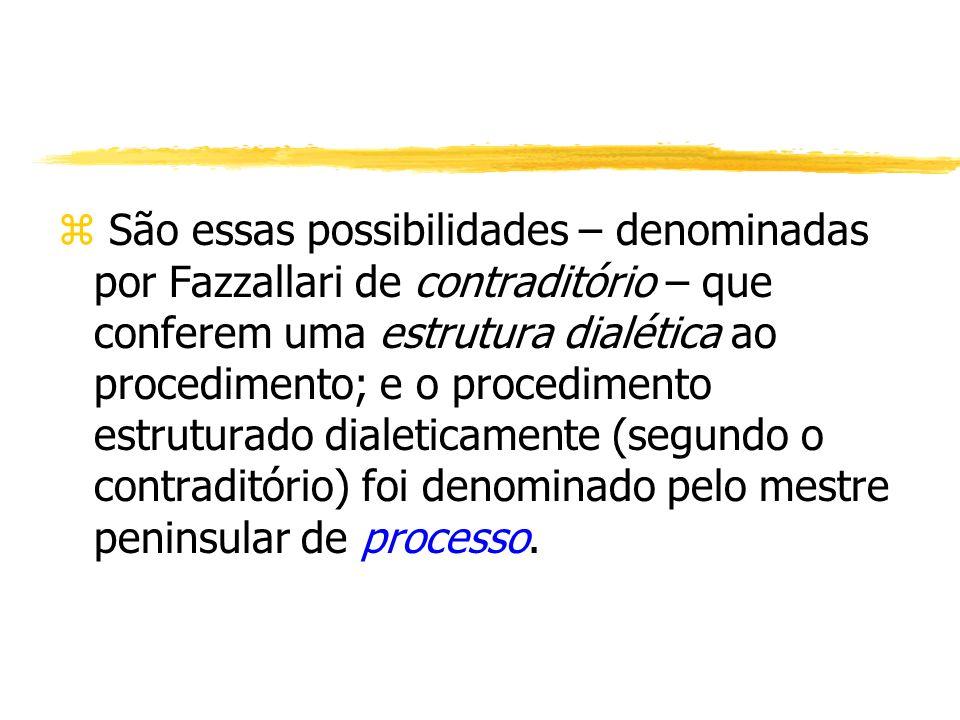 z São essas possibilidades – denominadas por Fazzallari de contraditório – que conferem uma estrutura dialética ao procedimento; e o procedimento estr